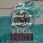 Splash City/Baptism Party, Collinsville August 20th 7:30pm-9:30pm