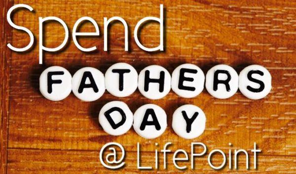 Spend Fathers Day @ LifePoint! – June 18th