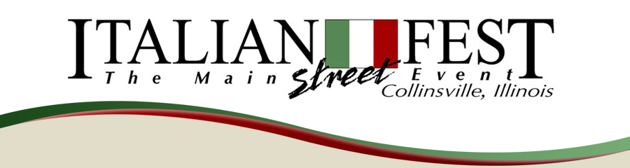 Join us for the Biggest Festival in Collinsville, The Italian Fest, the Main Street Event on Friday & Saturday, SEPTEMBER 15 & 16TH 2017.